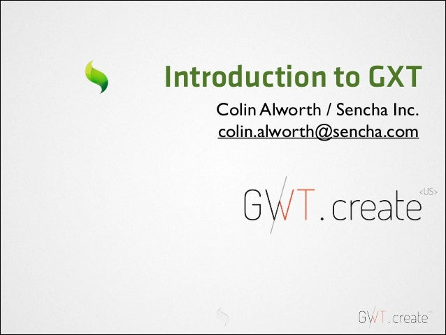 Introduction to GXT Colin Alworth / Sencha Inc.  colin.alworth@sencha.com