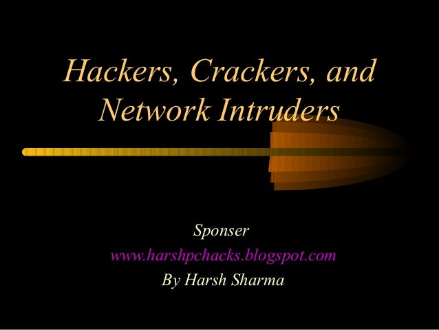 Hackers, Crackers, and Network Intruders Sponser www.harshpchacks.blogspot.com By Harsh Sharma