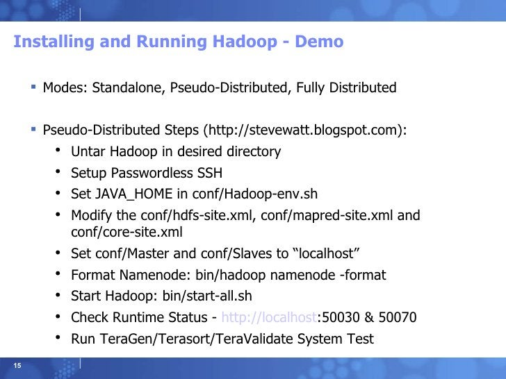 Installing and Running Hadoop - Demo <ul><li>Modes: Standalone, Pseudo-Distributed, Fully Distributed </li></ul><ul><li>Ps...