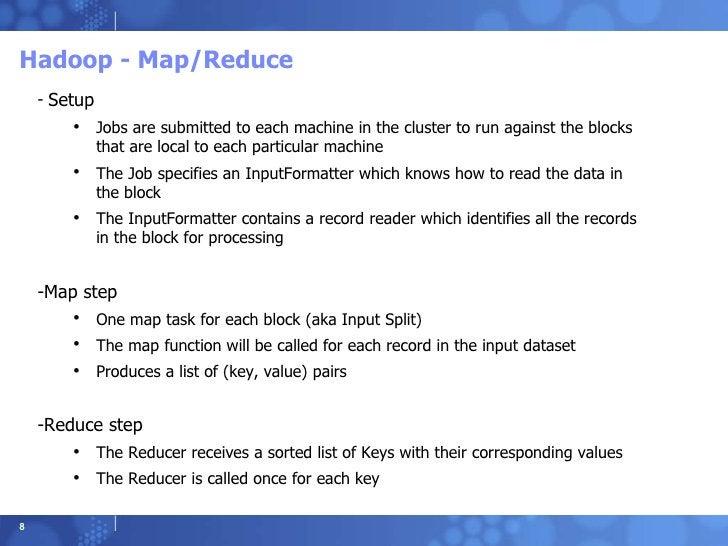 Hadoop - Map/Reduce <ul><li>Setup </li></ul><ul><ul><li>Jobs are submitted to each machine in the cluster to run against t...