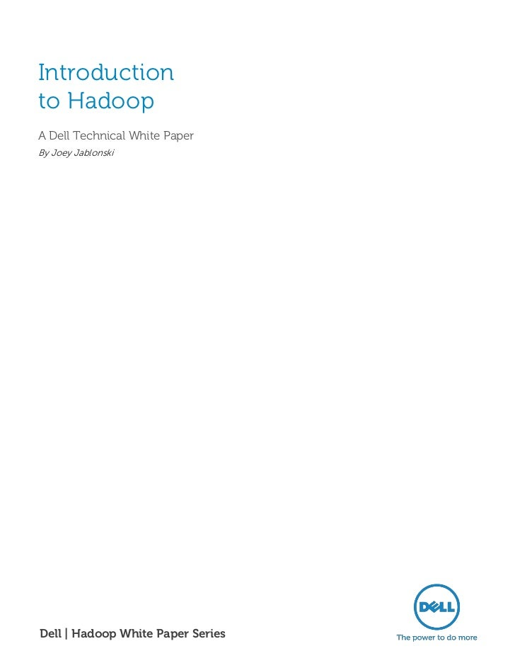 Introductionto HadoopA Dell Technical White PaperBy Joey JablonskiDell | Hadoop White Paper Series