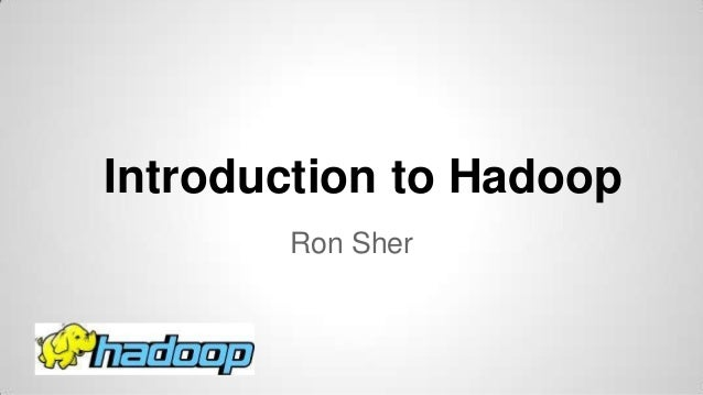 Introduction to Hadoop Ron Sher