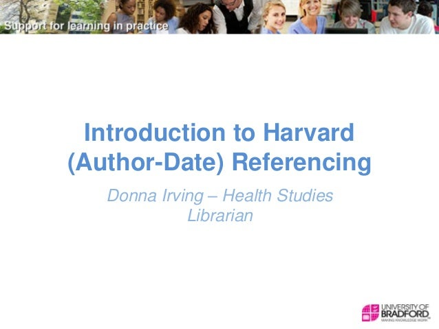 Introduction to Harvard (Author-Date) Referencing Donna Irving – Health Studies Librarian