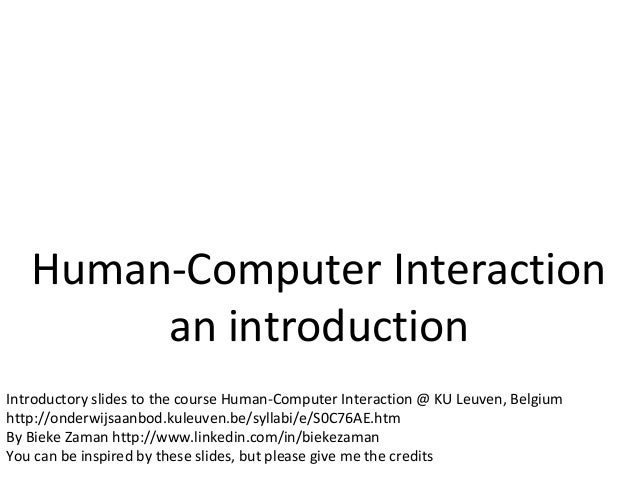 Human-Computer Interaction        an introductionIntroductory slides to the course Human-Computer Interaction @ KU Leuven,...