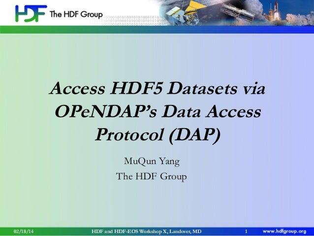 Access HDF5 Datasets via OPeNDAP's Data Access Protocol (DAP) MuQun Yang The HDF Group  02/18/14  HDF and HDF-EOS Workshop...