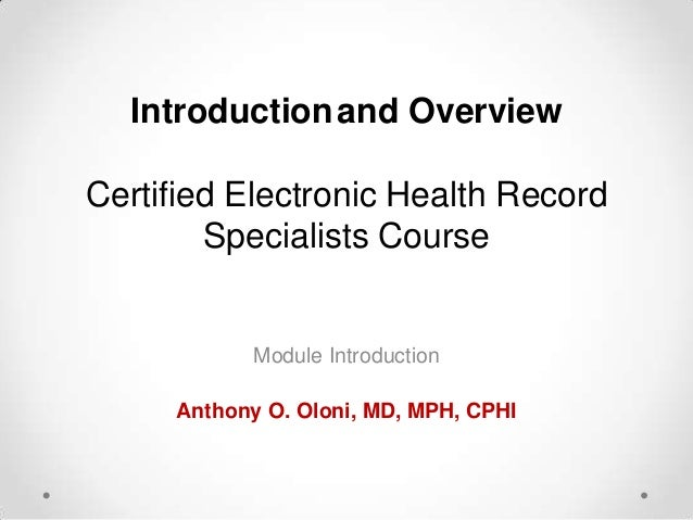 Introduction and Overview  Certified Electronic Health Record Specialists Course  Module Introduction  Anthony O. Oloni, M...