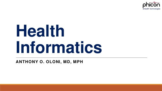 Health Informatics ANTHONY O. OLONI, MD, MPH