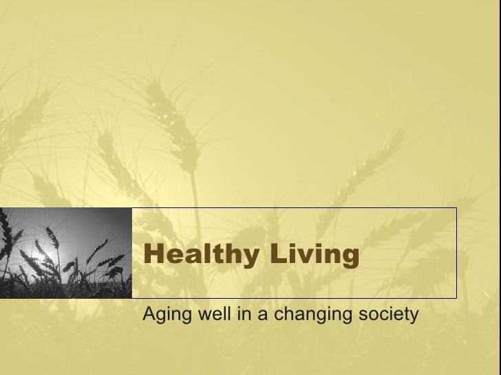 Healthy Living Aging well in a changing society