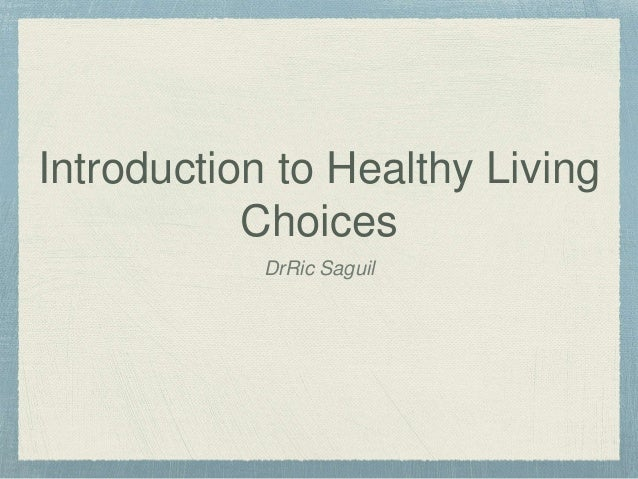 introduction to a healthy lifestyle introduction every human being is the author of his own health or disease many of us have erroneous ideas about a healthy lifestyle we think that it is something difficult and require much effort like shying away from all our favourite food, habits and activities.