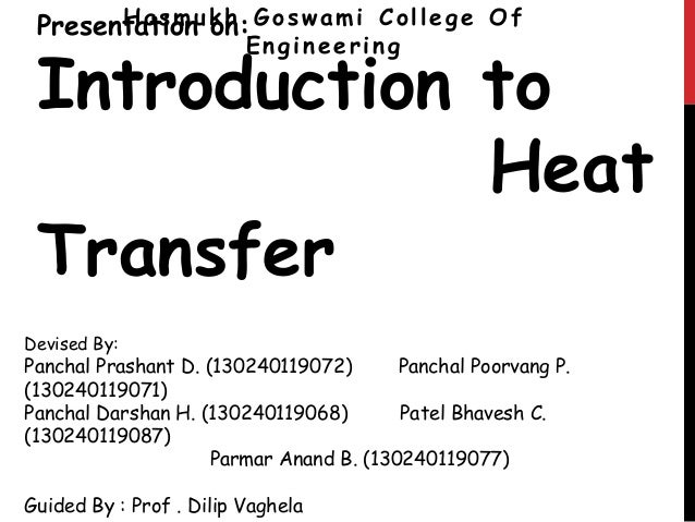 Presentation on: Introduction to Heat Transfer Hasmukh Goswami College Of Engineering Devised By: Panchal Prashant D. (130...