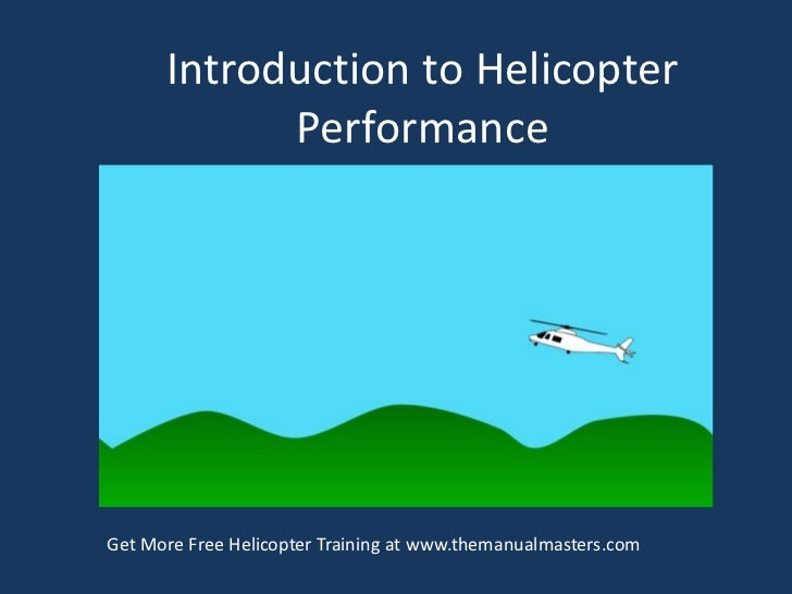 Introduction to Helicopter            PerformanceGet More Free Helicopter Training at www.themanualmasters.com