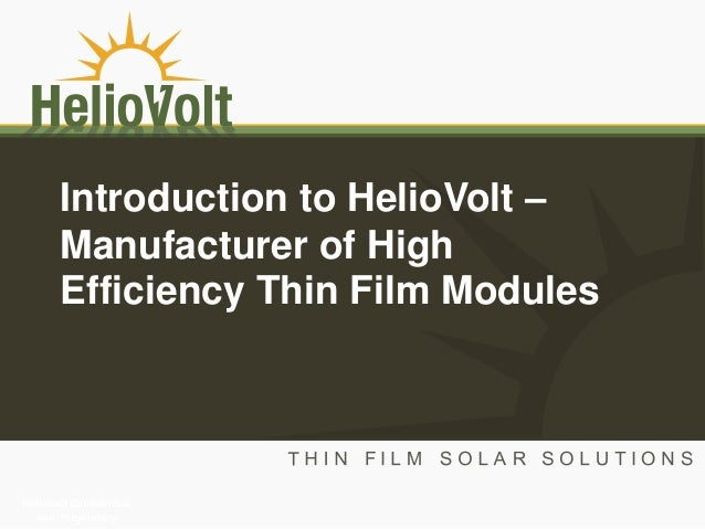 HelioVolt Confidential and Proprietary Introduction to HelioVolt – Manufacturer of High Efficiency Thin Film Modules