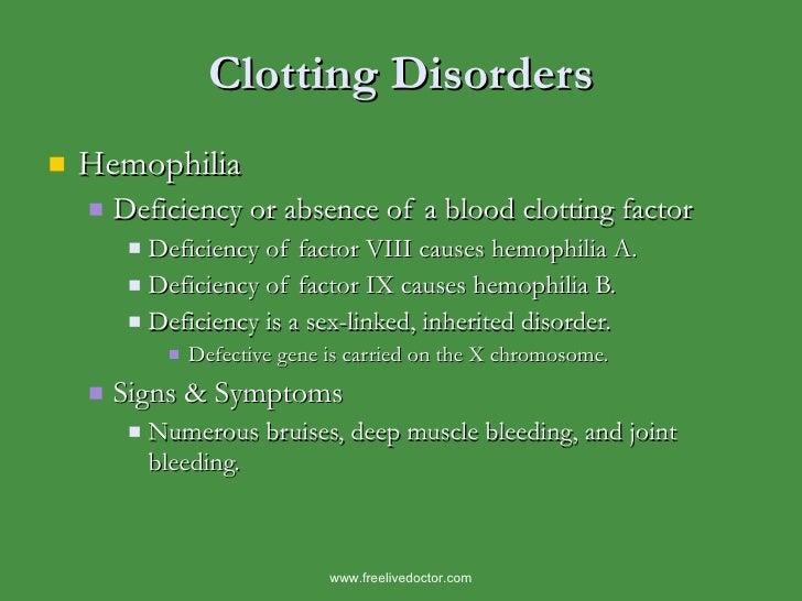 Clotting Disorders <ul><li>Hemophilia </li></ul><ul><ul><li>Deficiency or absence of a blood clotting factor </li></ul></u...