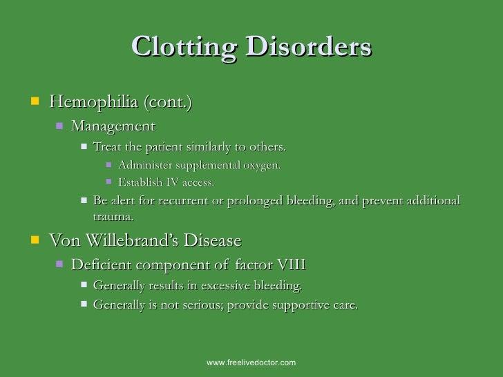 Clotting Disorders <ul><li>Hemophilia (cont.) </li></ul><ul><ul><li>Management </li></ul></ul><ul><ul><ul><li>Treat the pa...