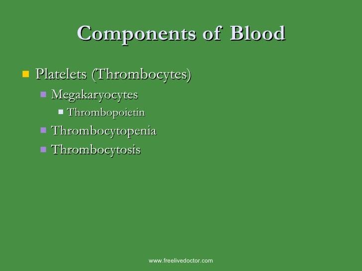 Components of Blood <ul><li>Platelets (Thrombocytes) </li></ul><ul><ul><li>Megakaryocytes </li></ul></ul><ul><ul><ul><li>T...
