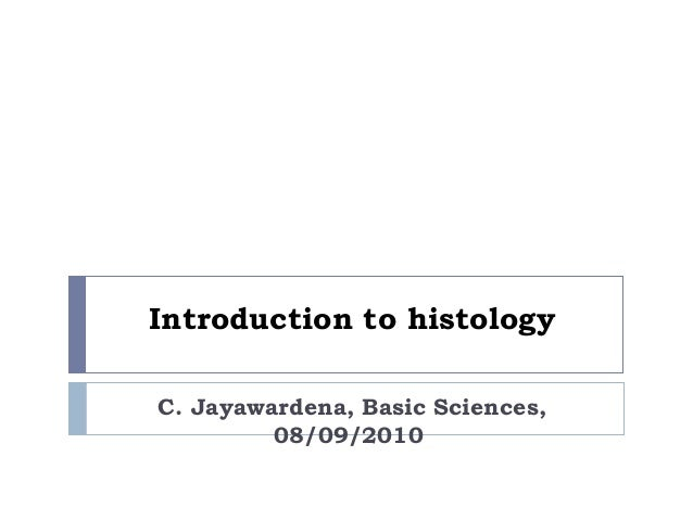Introduction to histology C. Jayawardena, Basic Sciences, 08/09/2010