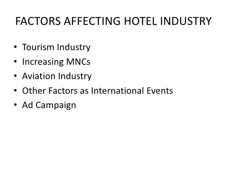 economic factors affecting hotel industry I wouldn't be surprised if it's sort of a schizophrenic year, pwc's hospitality industry leader scott berman said, referencing the unpredictable us political climate, as well as economic factors there's no question that these first 12 weeks of the year will dictate how the rest of the year goes, barring any unforeseen circumstances.