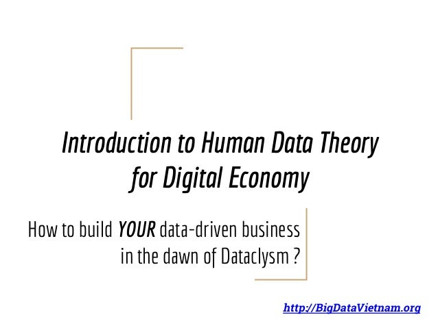 Introduction to Human Data Theory for Digital Economy How to build YOUR data-driven business in the dawn of Dataclysm ? ht...