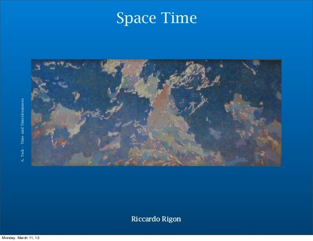 A. Tack - Time and Timeslessnness   Space Time                                              Riccardo RigonMonday, March 11...