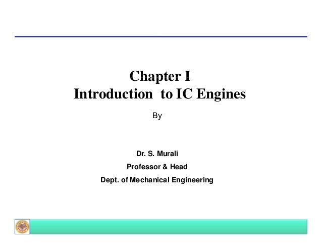 Chapter I Introduction to IC Engines By  Dr. S. Murali Professor & Head Dept. of Mechanical Engineering