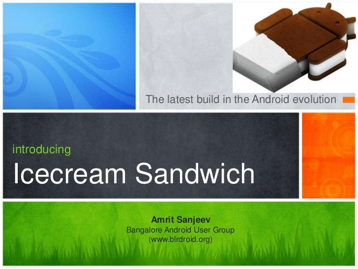 The latest build in the Android evolutionintroducingIcecream Sandwich                    Amrit Sanjeev              Bangal...