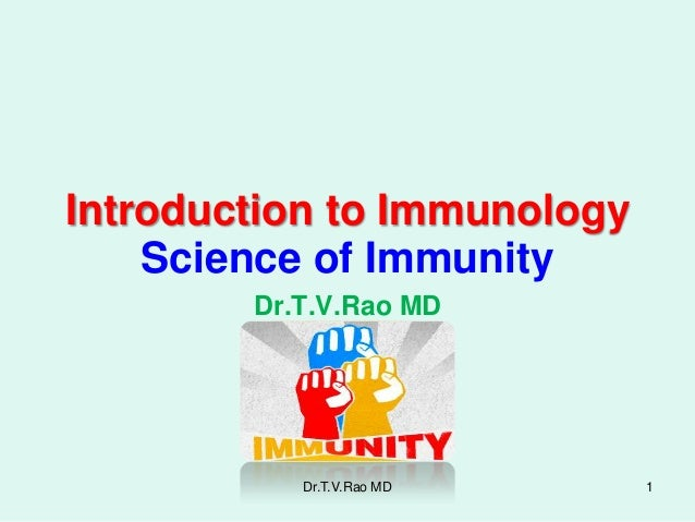 Introduction to Immunology    Science of Immunity        Dr.T.V.Rao MD           Dr.T.V.Rao MD     1