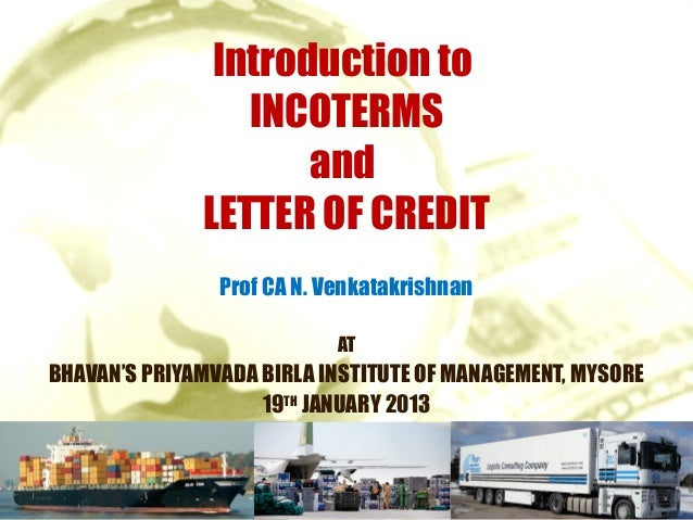 Introduction to                 INCOTERMS                     and              LETTER OF CREDIT                Prof CA N. ...