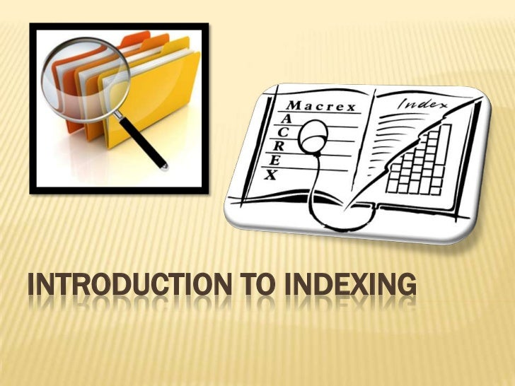 INTRODUCTION TO INDEXING