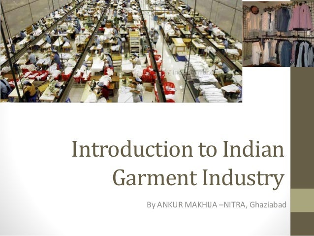 introduction of garment industry Chapter 1 introduction 14 the garment industry caters to the need of clothing while textile refers to the production of intermediate products.