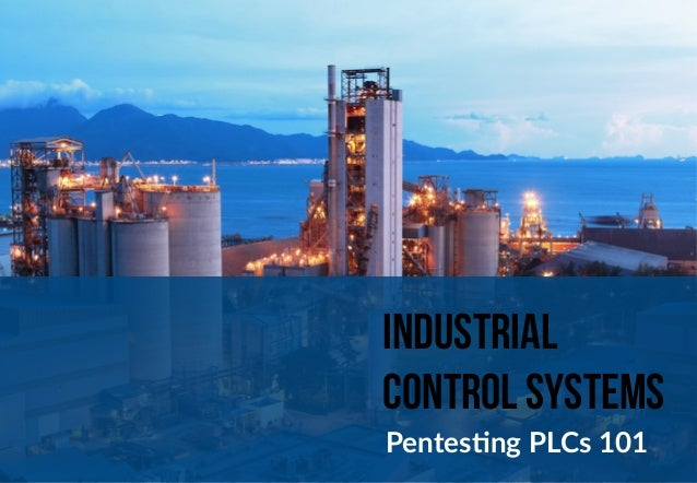 Industrial  control systems  Pentes&ng PLCs 101
