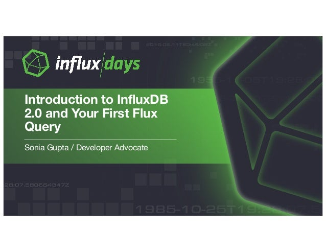 Introduction to InfluxDB 2 0 & Your First Flux Query by Sonia Gupta, …