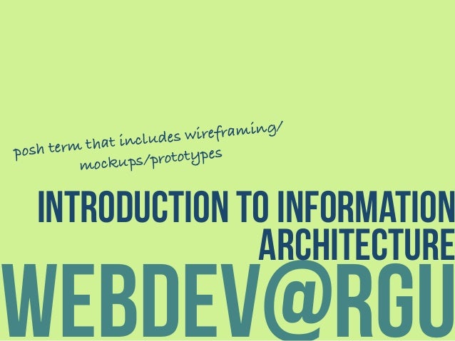 webdev@rgu introduction to information architecture posh term that includes wireframing/ mockups/prototypes