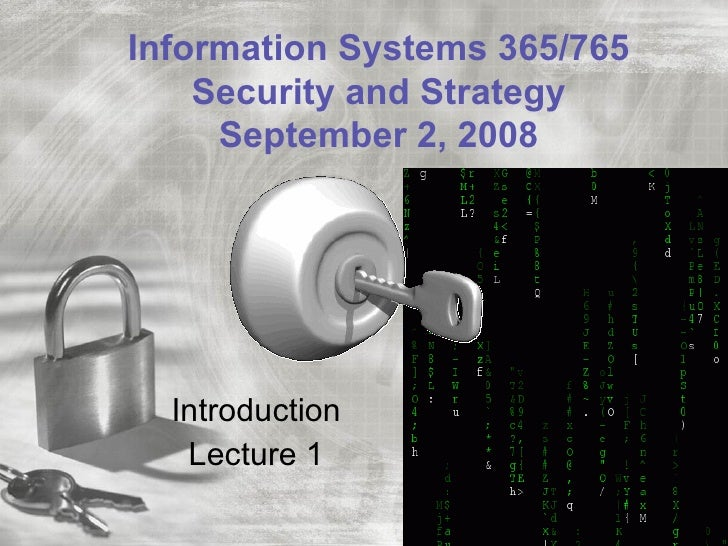 Information Systems 365/765    Security and Strategy     September 2, 2008  Introduction   Lecture 1