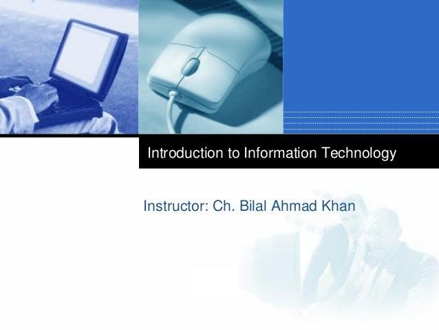 Introduction to Information Technology  Instructor: Ch. Bilal Ahmad Khan  Company  LOGO