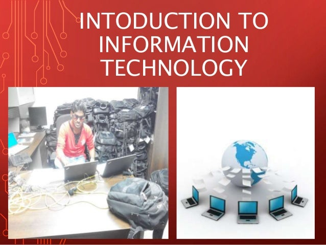intoduction to computer and information technology Introduction to computers introduction a computer is a multipurpose electronic device that can receive, process and store data they are used as tools in every part of society together.