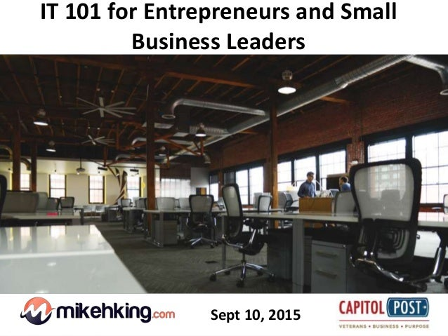 1 IT 101 for Entrepreneurs and Small Business Leaders Sept 10, 2015