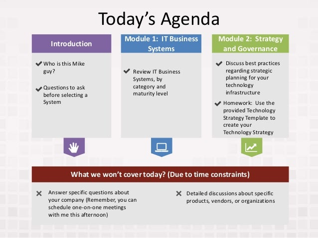 Today's Agenda Module 1: IT Business Systems Discuss best practices regarding strategic planning for your technology infra...