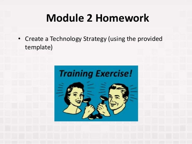 Module 2 Homework • Create a Technology Strategy (using the provided template)