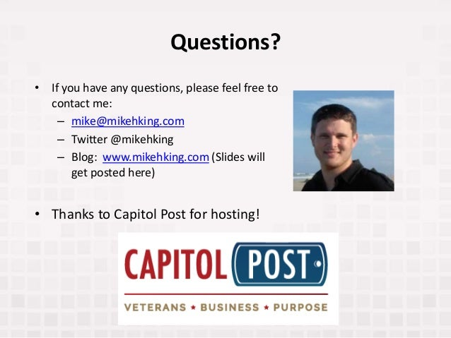 Questions? • If you have any questions, please feel free to contact me: – mike@mikehking.com – Twitter @mikehking – Blog: ...