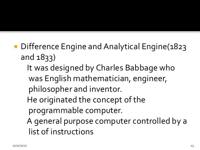     Difference Engine and Analytical Engine(1823     and 1833)      It was designed by Charles Babbage who       was Engl...