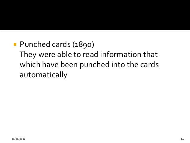     Punched cards (1890)     They were able to read information that     which have been punched into the cards     autom...