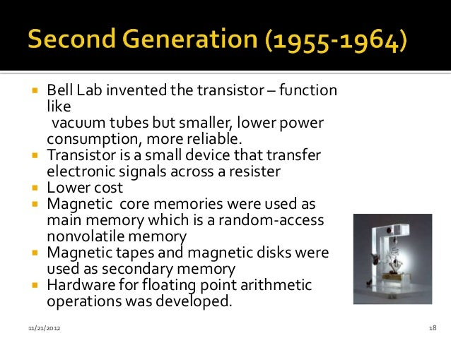     Bell Lab invented the transistor – function     like      vacuum tubes but smaller, lower power     consumption, more...