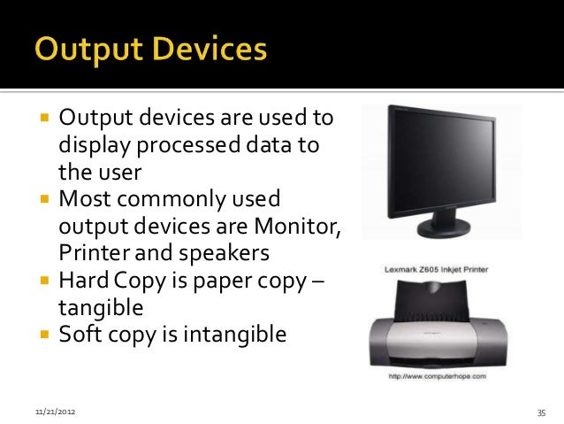    Output devices are used to     display processed data to     the user    Most commonly used     output devices are M...