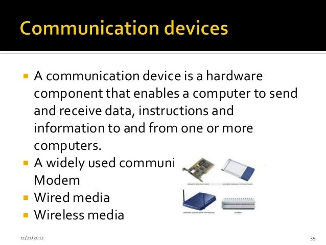     A communication device is a hardware     component that enables a computer to send     and receive data, instructions...
