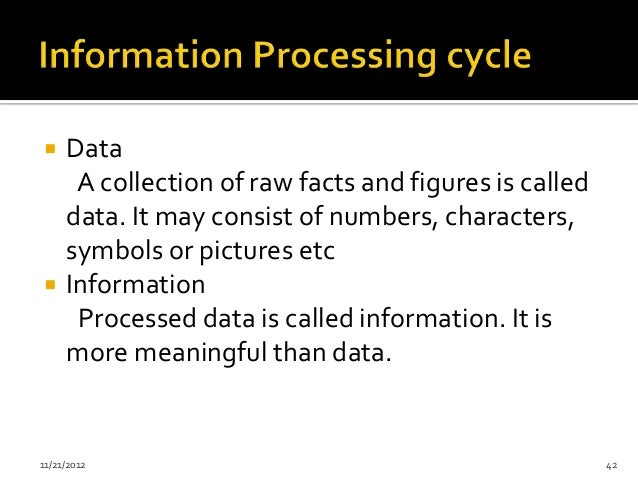     Data      A collection of raw facts and figures is called     data. It may consist of numbers, characters,     symbol...