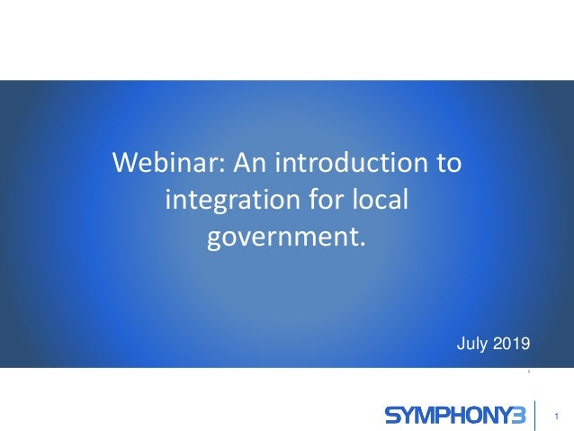 Webinar: An introduction to integration for local government. July 2019 , 1