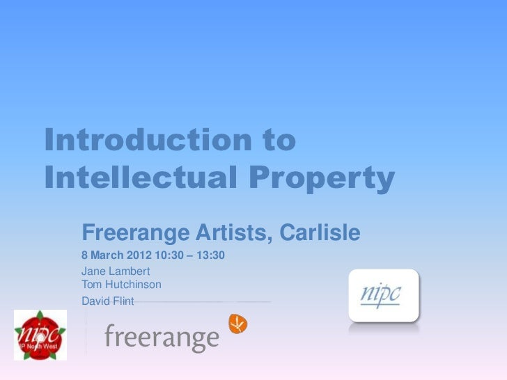 Introduction toIntellectual Property  Freerange Artists, Carlisle  8 March 2012 10:30 – 13:30  Jane Lambert  Tom Hutchinso...