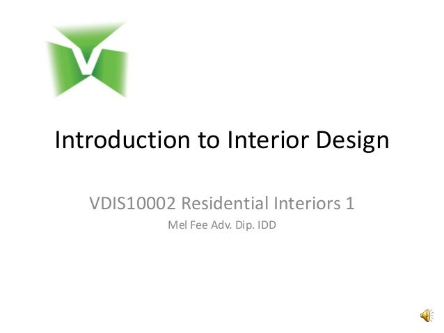 Introduction to Interior Design VDIS10002 Residential Interiors 1 Mel Fee Adv. Dip. IDD
