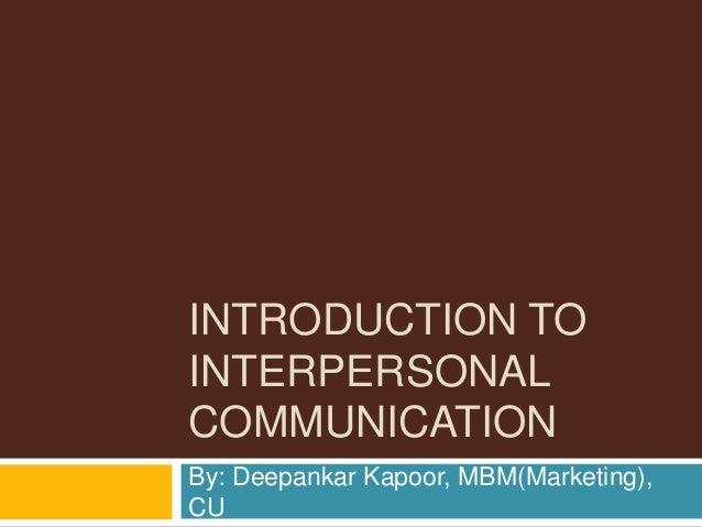 INTRODUCTION TOINTERPERSONALCOMMUNICATIONBy: Deepankar Kapoor, MBM(Marketing),CU