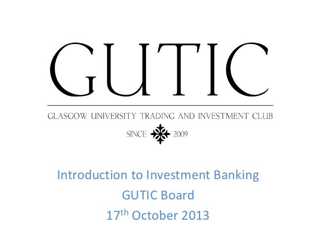 Introduction to Investment Banking GUTIC Board 17th October 2013